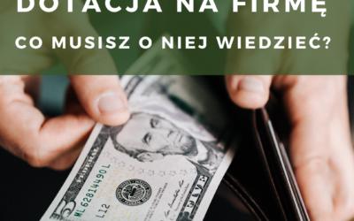 Dotacja na firmę – co musisz o niej wiedzieć?